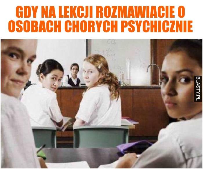 Gdy na lekcji rozmawiacie o osobach chorych psychicznie