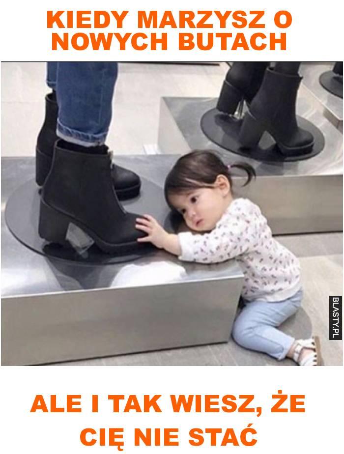 Kiedy marzysz o nowych butach ale i tak wiesz, że cię nie stać