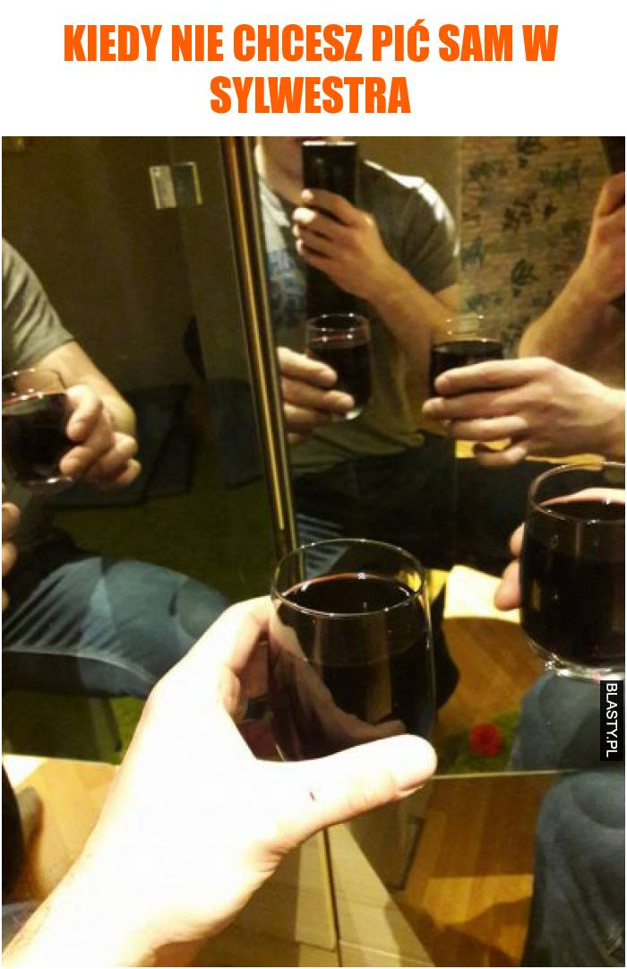Kiedy nie chcesz pić sam w sylwestra