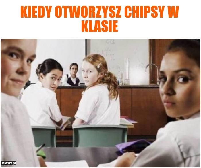 Kiedy otworzysz chipsy w klasie