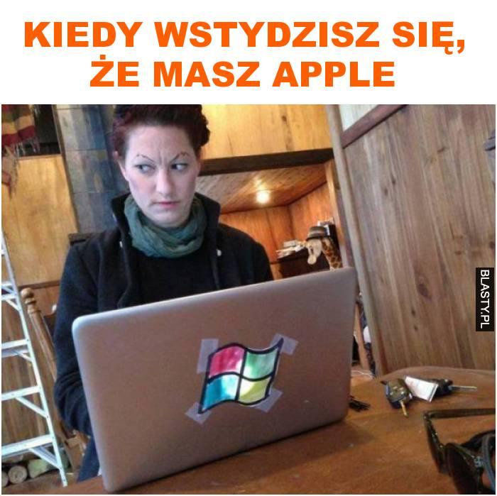 kiedy wstydzisz się, że masz apple