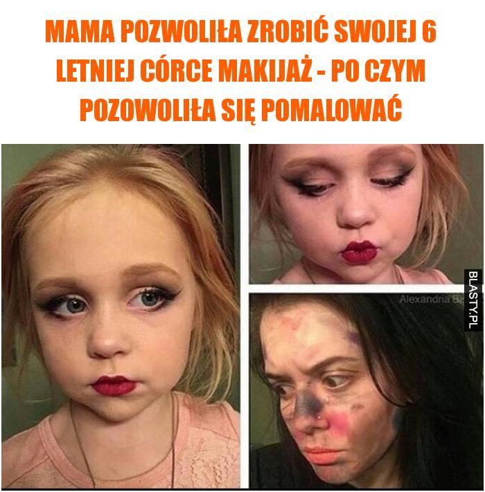 Mama pozwoliła zrobić swojej 6 letniej córce makijaż