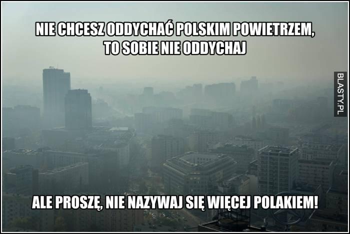 Nie chcesz oddychać więcej polskim powietrzem to sobie nie oddychaj