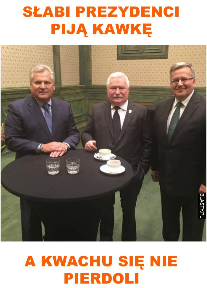 Słabi prezydenci piją kawkę