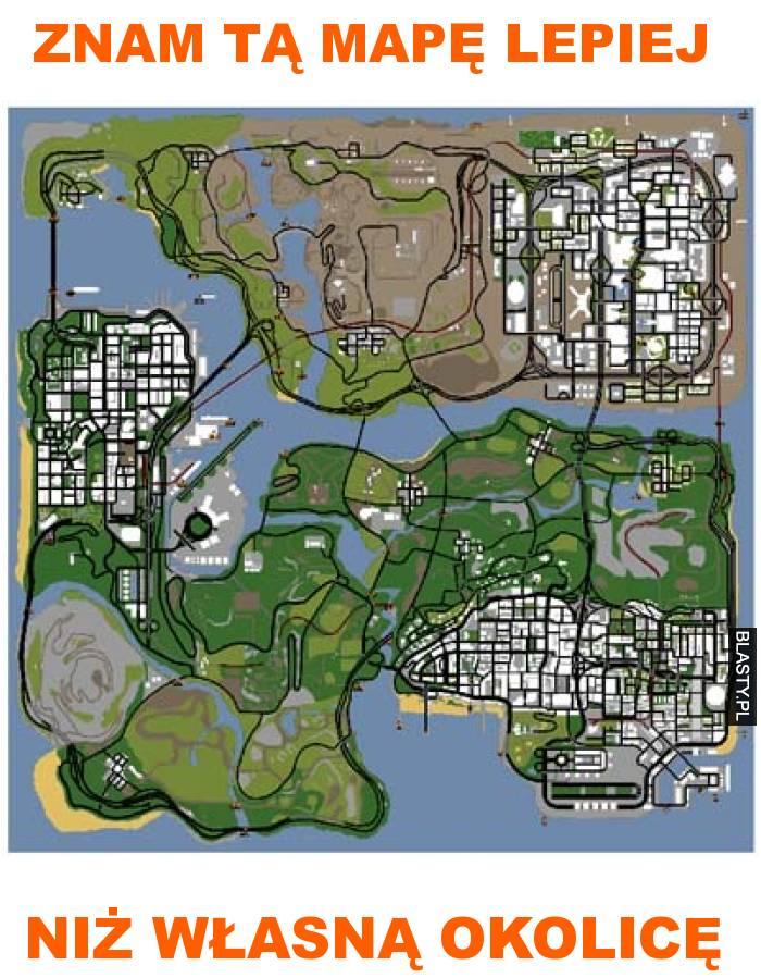 znam ta mapę lepiej niż własną okolicę