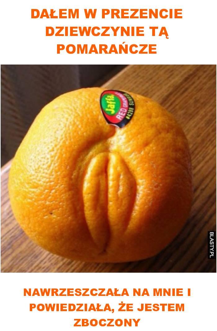 dałem w prezencie dziewczynie tą pomarańcze