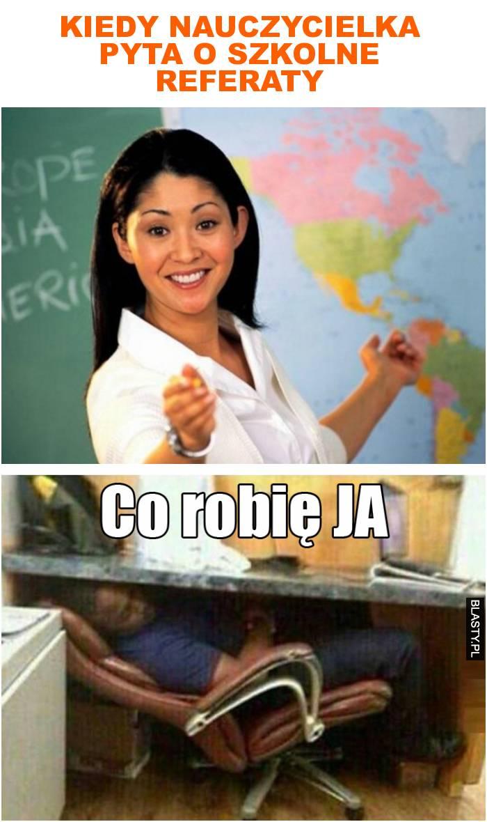 Kiedy nauczycielka pyta o szkolne referaty