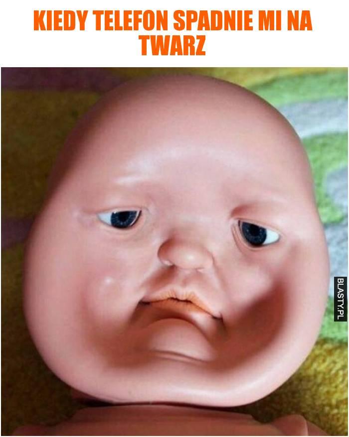Kiedy telefon spadnie mi na twarz