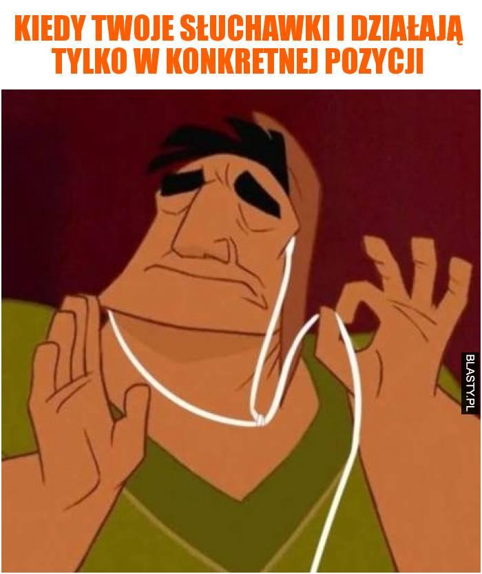 Kiedy Twoje słuchawki i działają tylko w konkretnej pozycji