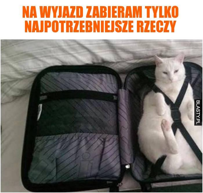 Na wyjazd zabieram tylko najpotrzebniejsze rzeczy