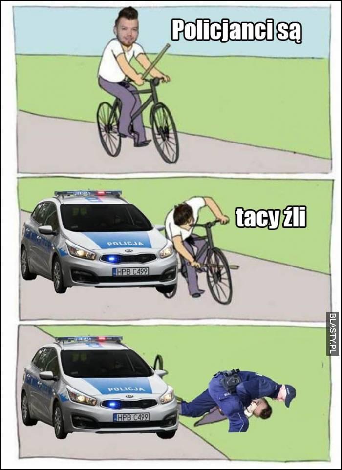 policjanci są tacy źli