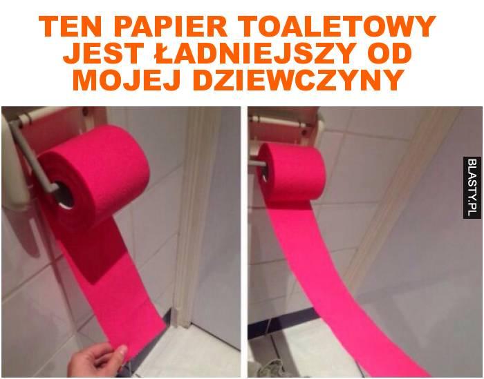 ten papier toaletowy jest ładniejszy od mojej dziewczyny