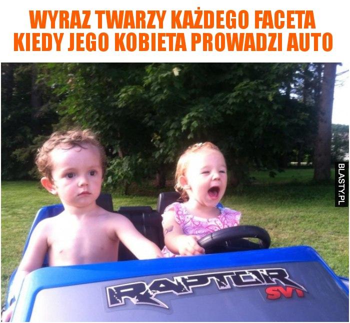 Wyraz twarzy każdego faceta kiedy jego kobieta prowadzi auto