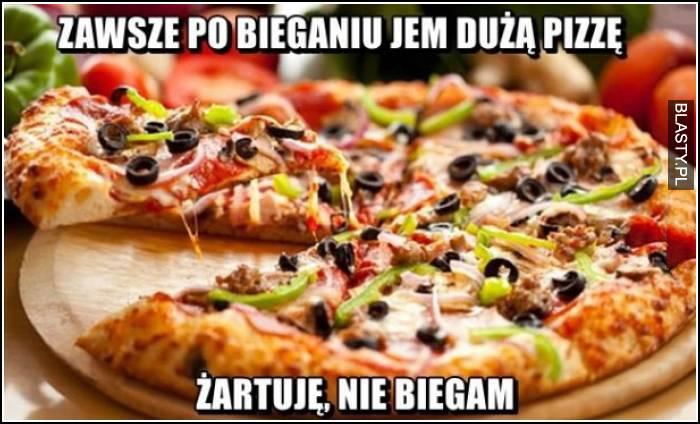zawsze po bieganiu jem dużą pizze