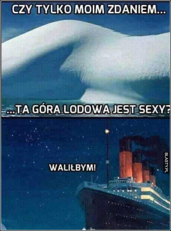 Czy tylko moim zdaniem ta góra lodowa jest seksi