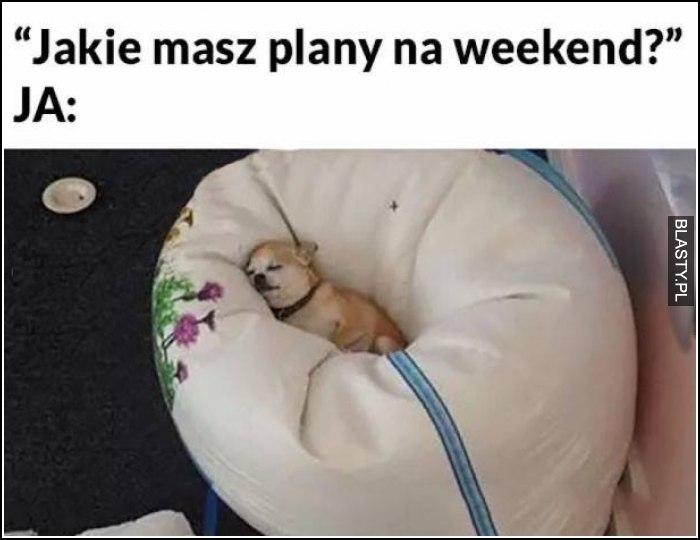 Jakie masz plany na weekend