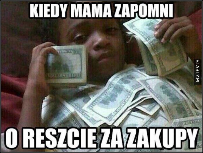 kiedy mama zapomni o reszcie z zakupów