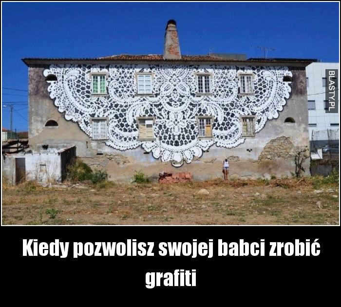 Kiedy pozwolisz swojej babci zrobić grafiti