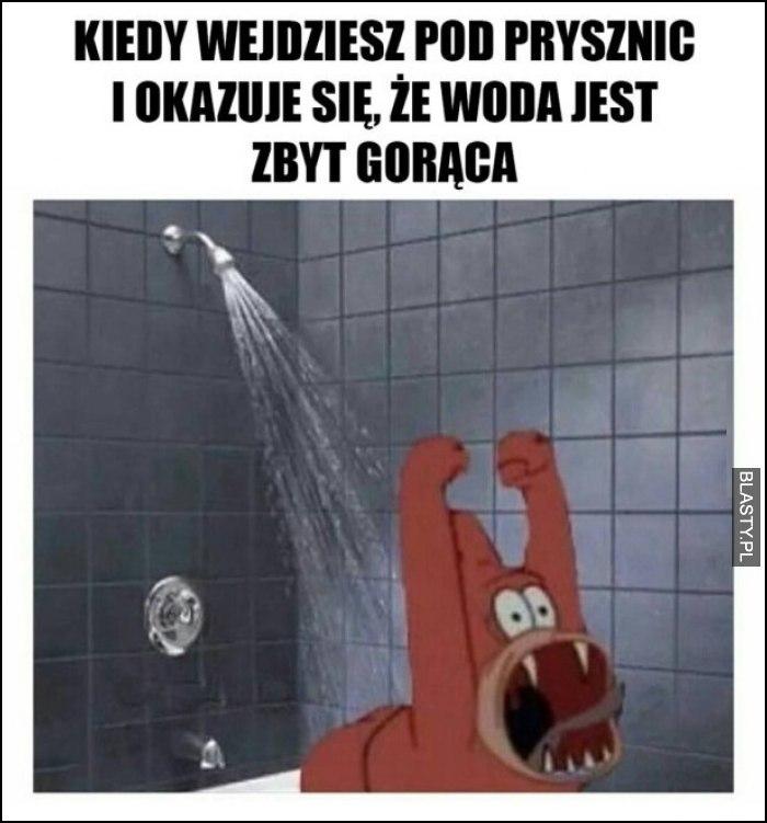 Kiedy wejdziesz pod prysznic