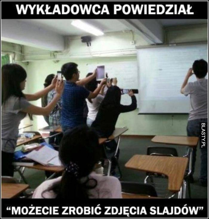 Kiedy wykładowca powie, że możecie zrobić zdjęcia slajdów