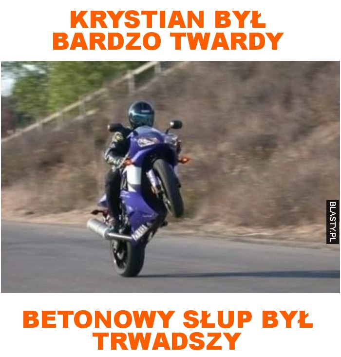 krystian był bardzo twardy