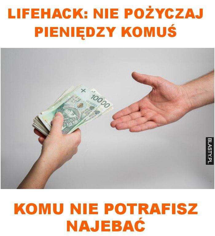 Lifehack: nie pożyczaj pieniędzy komuś komu nie potrafisz najebać