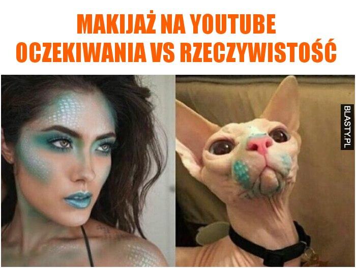 Makijaż na youtube oczekiwania vs rzeczywistość