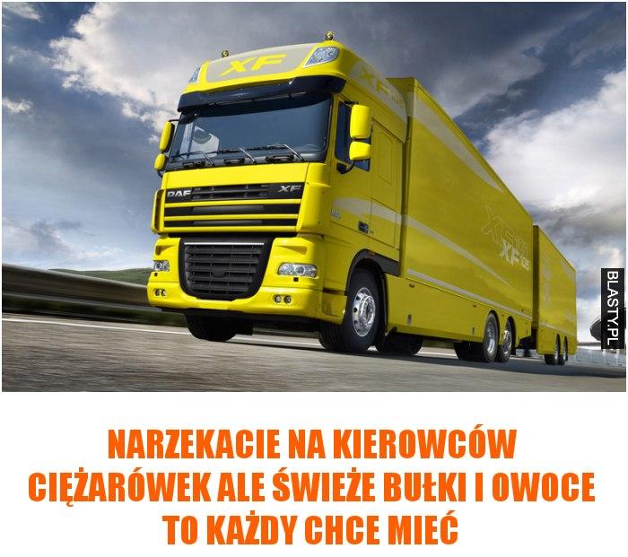 Narzekacie na kierowców ciężarówek ale świeże bułki i owoce