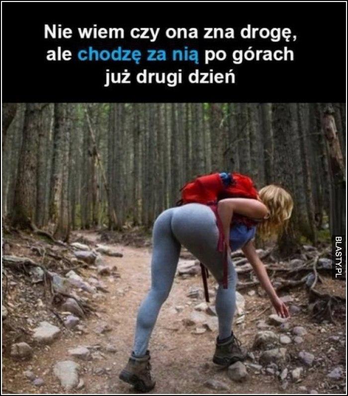 Nie wiem czy ona zna drogę ale chodzę za nią po górach