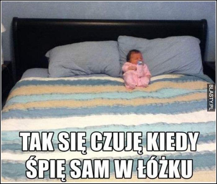 tak się czuje, kiedy śpię sam w łóżku