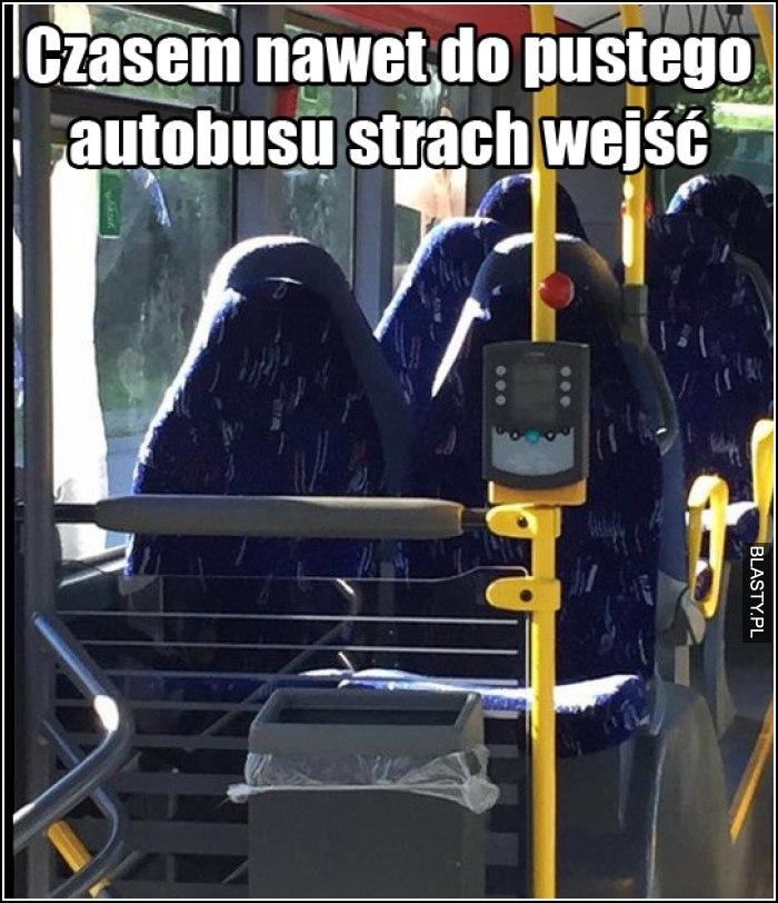 Czasem nawet do pustego autobusu strach wejść