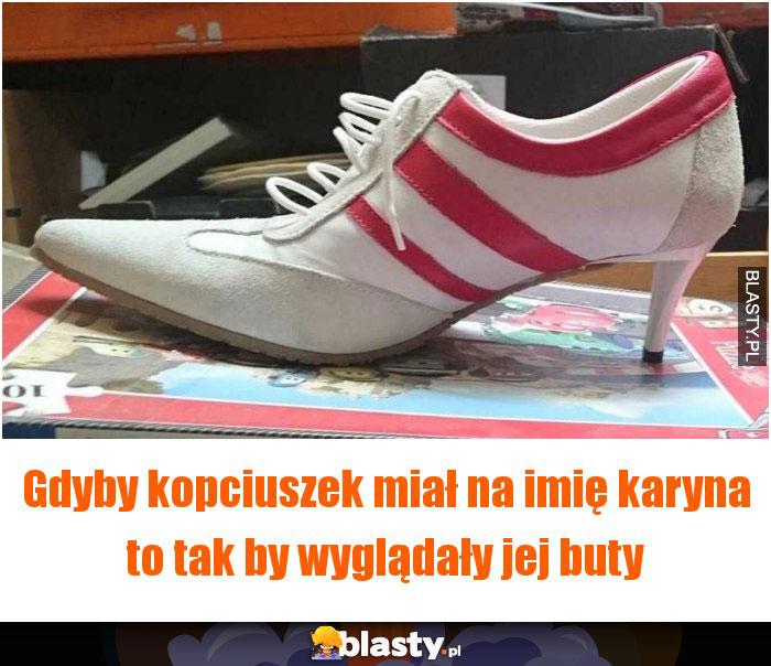 Gdyby kopciuszek miał na imię karyna to tak by wyglądały jej buty