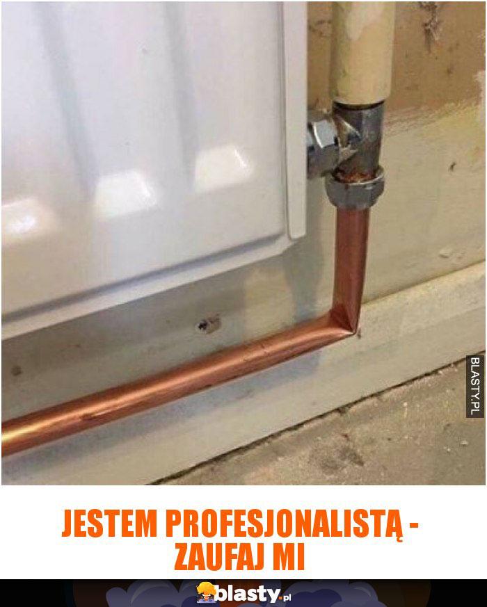Jestem profesjonalistą - zaufaj mi