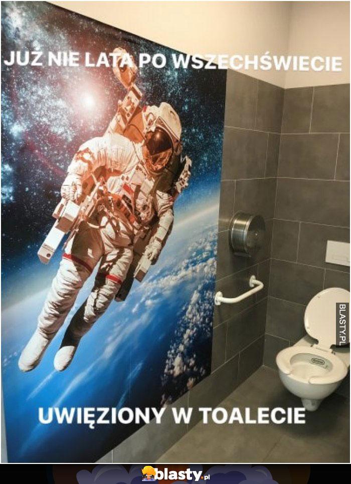 Już nie lata po wszechświecie - uwięziony w toalecie