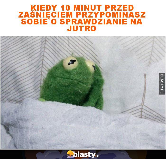 Kiedy 10 minut przed zaśnięciem przypominasz sobie o sprawdzianie na jutro