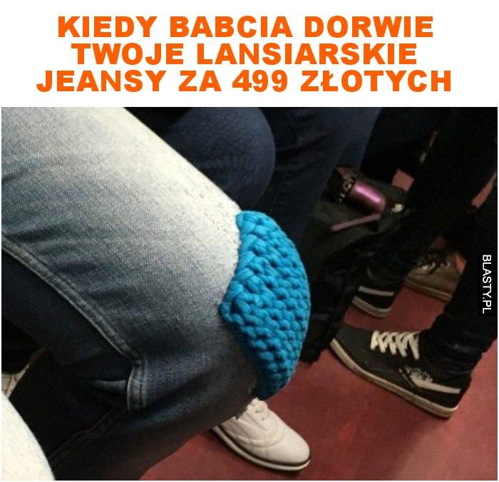 Kiedy babcia dorwie twoje lansiarskie jeansy za 499 złotych