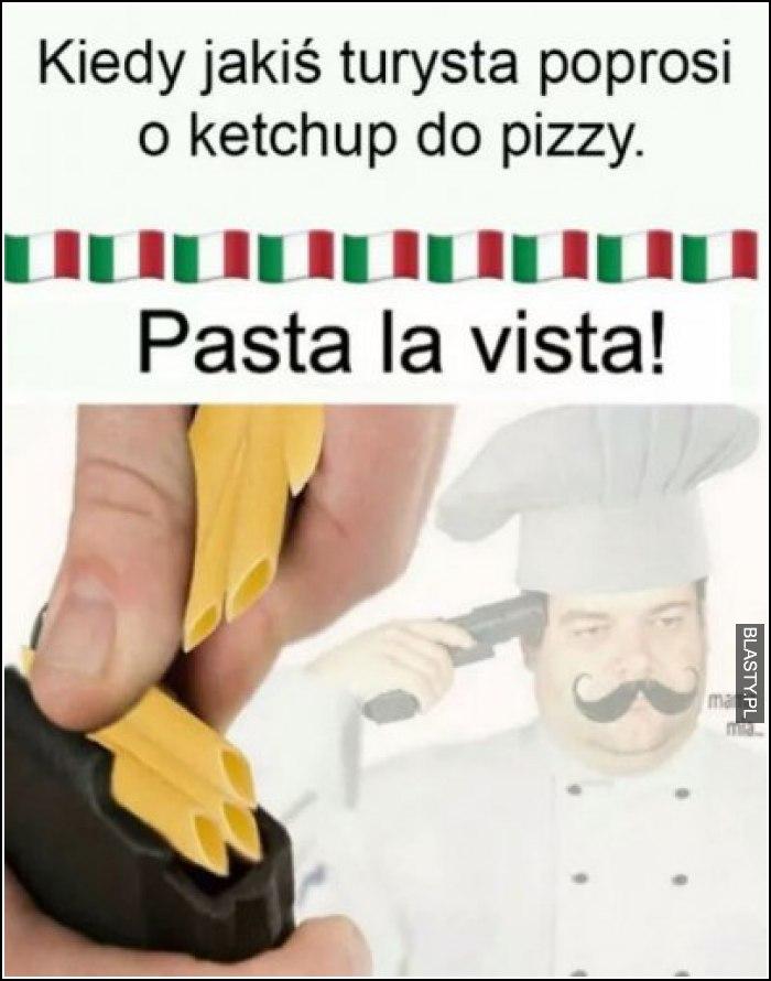 Kiedy jakiś turysta poprosi o katchup do pizzy