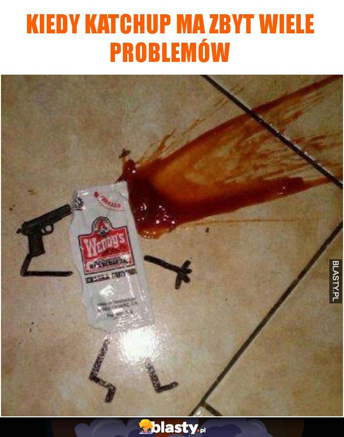 Kiedy katchup ma zbyt wiele problemów