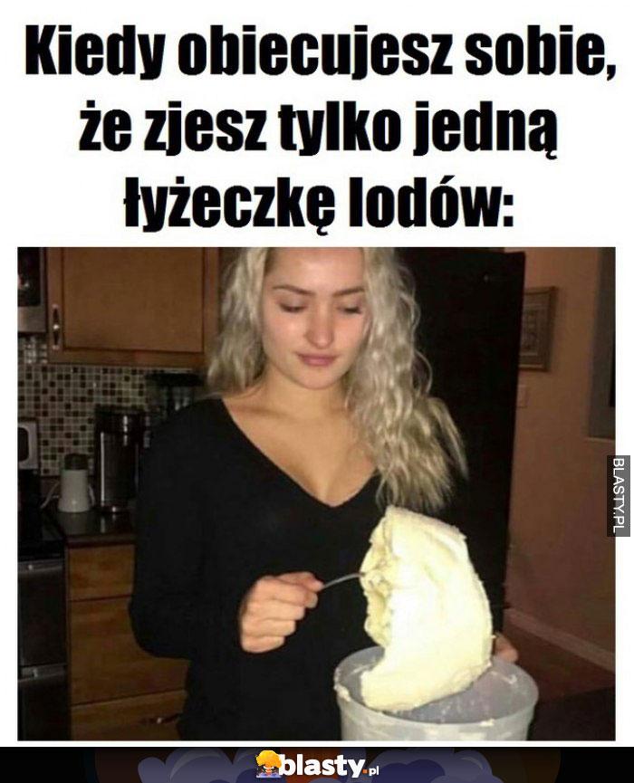 Kiedy obiecujesz sobie, że zjesz tylko jedną łyżeczkę lodów