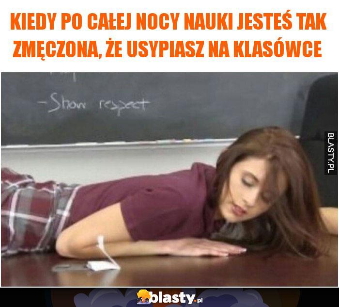 Kiedy po całej nocy nauki jesteś tak zmęczona