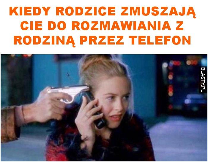 Kiedy rodzice zmuszają cie do rozmawiania z rodziną przez telefon
