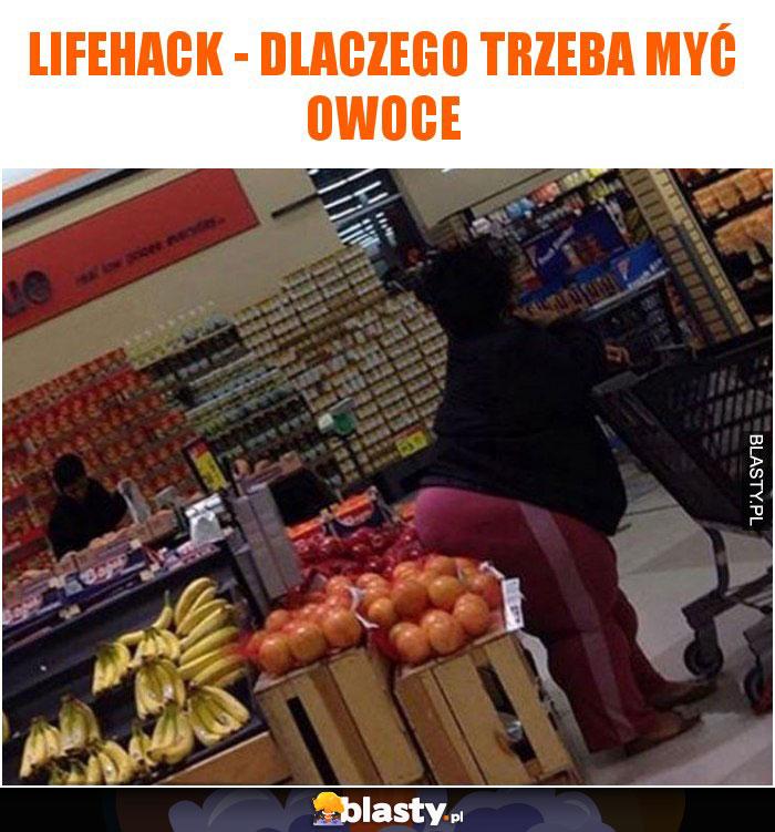 Lifehack - dlaczego trzeba myć owoce