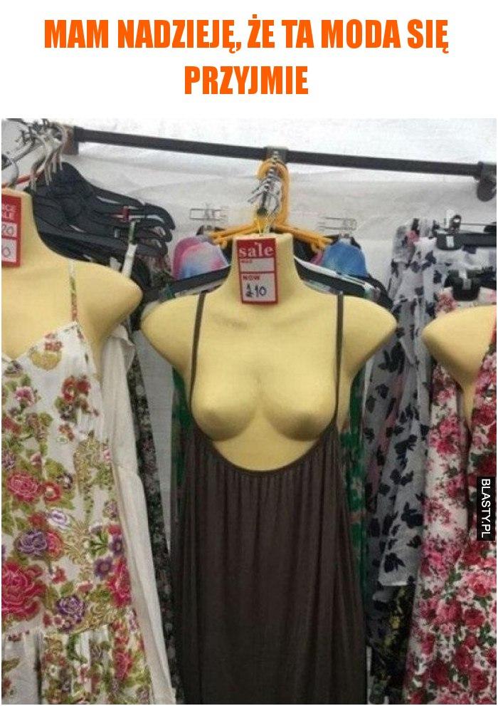 Mam nadzieję, że ta moda się przyjmie