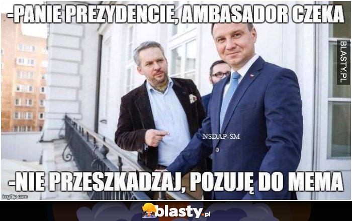 Panie prezydencie, ambasador czeka