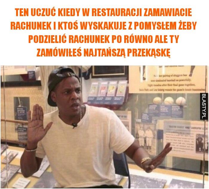 Ten uczuć kiedy w restauracji zamawiacie rachunek