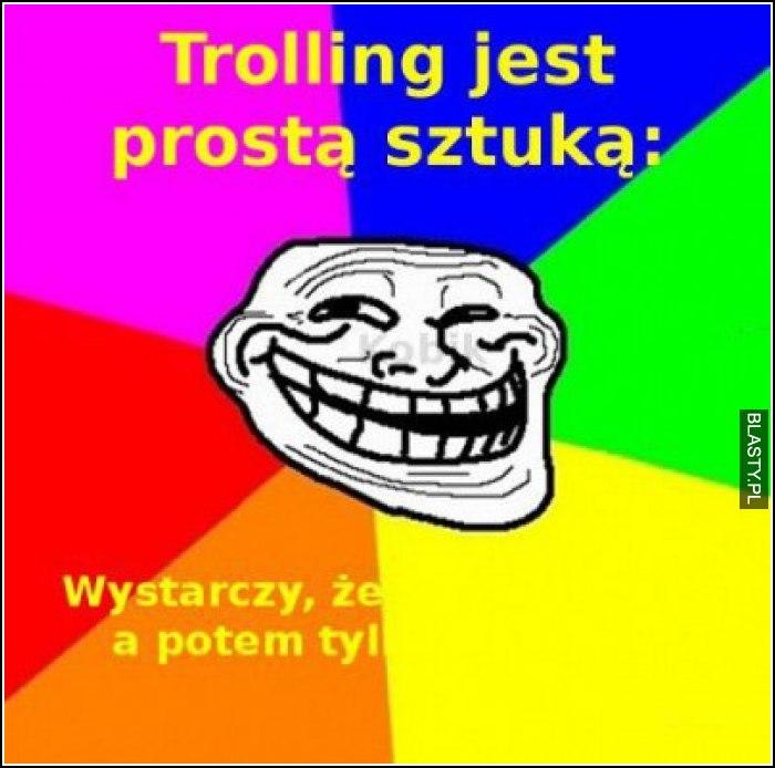 Trolling jest prostą sztuką