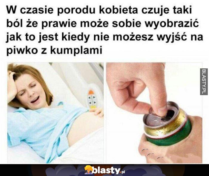 W czasie porodu kobieta czuje taki ból, że prawie może sobie wyobrazić