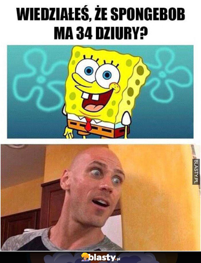 Wiedziałeś, że spongebob ma 34 dziury?
