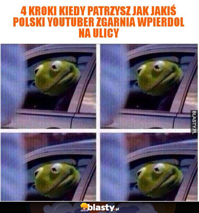 4 kroki kiedy patrzysz jak jakiś polski youtuber zgarnia wpierdol na ulicy
