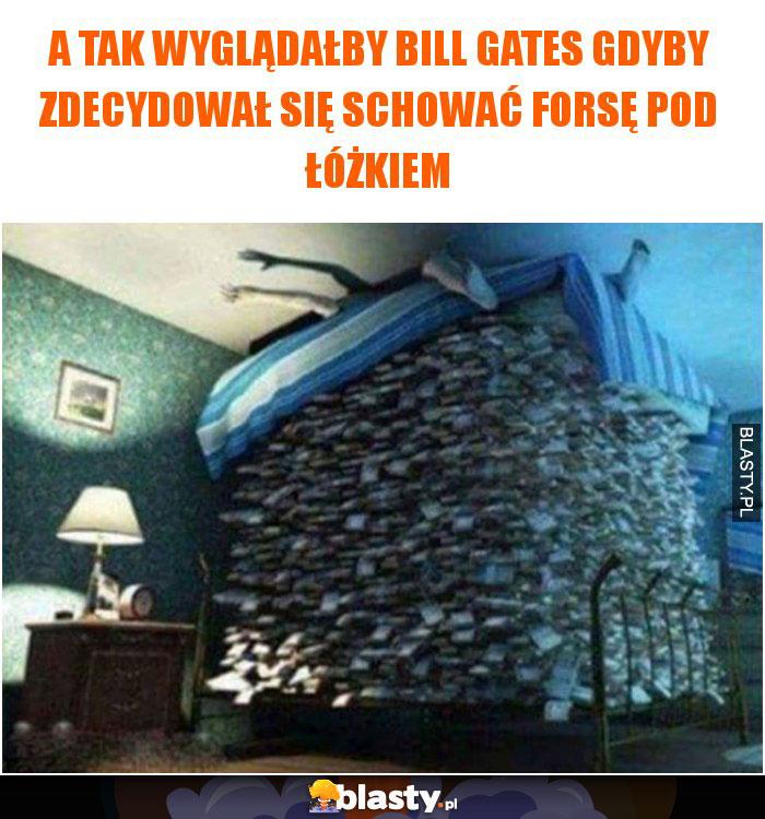 A tak wyglądałby bill gates gdyby zdecydował się schować forsę pod łóżkiem